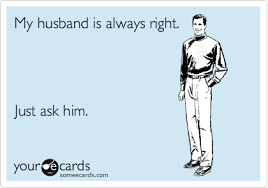 My husband is always right. Just ask him. | Anniversary funny, E cards,  Husband